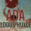 """Aldous Huxley'nin """"Ada"""" Kitabı Raflarda"""