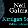 Neil Gaiman'ın Yeni Kitabı Kırılgan Şeyler Çıktı